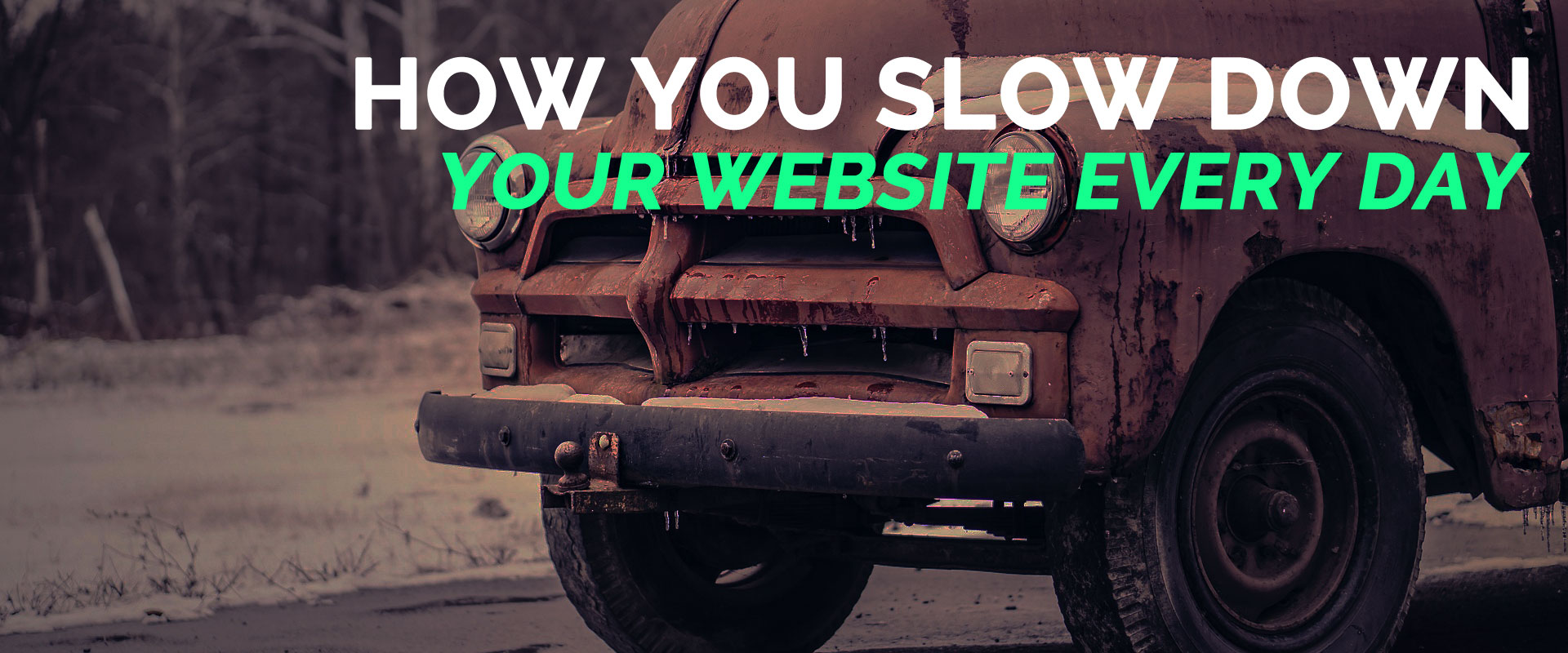 How you slow down your website